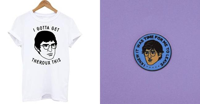Gotta Get Theroux This Tee (£8.99 Amazon), Louis Pin Badge, (£7, Etsy)